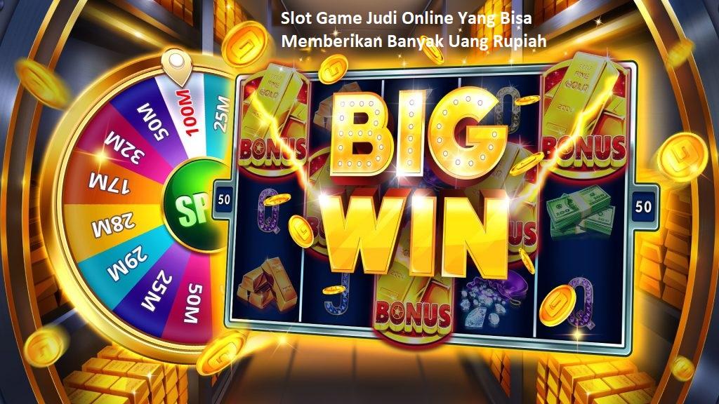 Slot Game Judi Online Yang Bisa Memberikan Banyak Uang Rupiah
